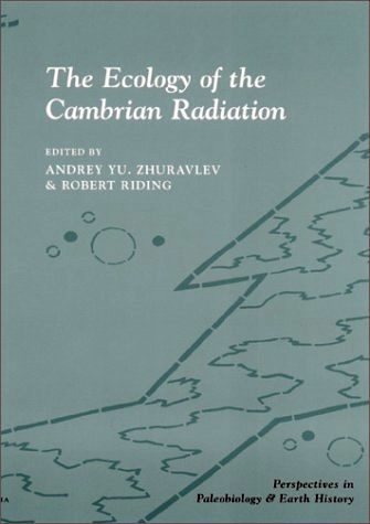 The Ecology Of The Cambrian Radiation Edited By Robert Riding And Andrey Zhuravlev Nhbs Book