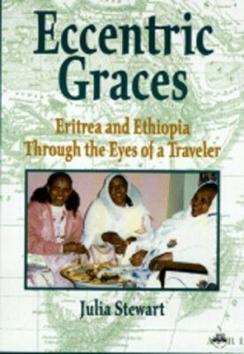 Eccentric Graces: Eritrea and Ethiopia Through the Eyes of a Traveller
