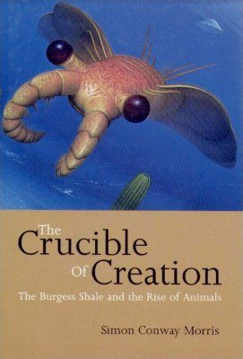 The Crucible Of Creation The Burgess Shale And The Rise