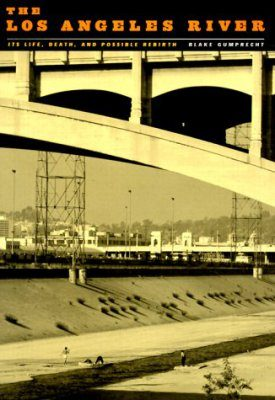 Los Angeles River: Its Life, Death and Possible Rebirth
