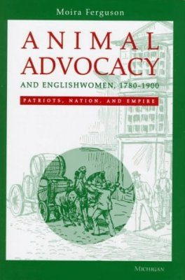 Animal Advocacy and Englishwomen 1780-1900