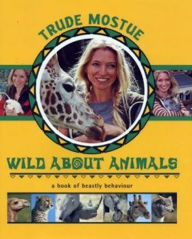 Wild About Animals: A Book of Beastly Behaviour