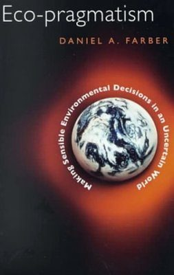 Eco-Pragmatism: Making Sensible Environmental Decisions in an Uncertain World