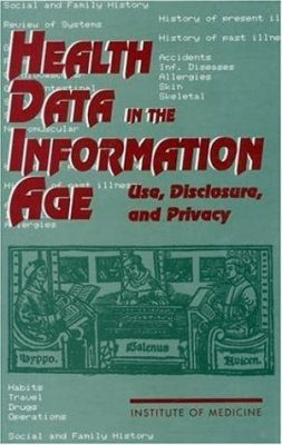 Health Data in the Information Age: Use, Disclosure and Privacy
