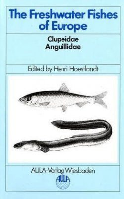 The Freshwater Fishes of Europe, Volume 2: Clupeidae, Angullidae