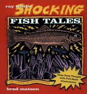 Ray Troll's Shocking Fish Tales: Fish, Romance, & Death in Pictures