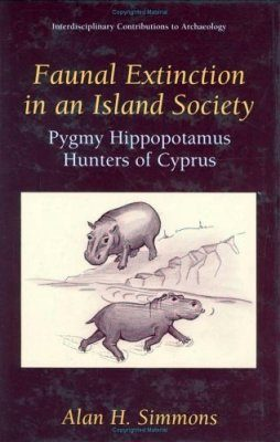 Faunal Extinction in an Island Society: Pygmy Hippopotamus Hunters of Cyprus