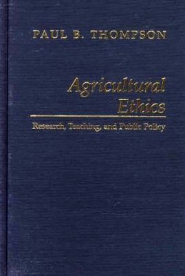 Agricultural Ethics: Research, Teaching and Public Policy