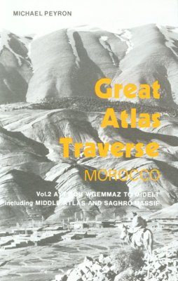 Great Atlas Traverse, Morocco: Volume 1 - Moussa Gorges to Ayt Bou Wgemmaz