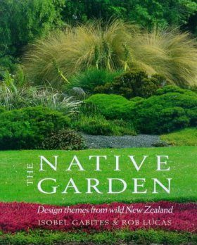 The Native Garden: Design Themes from Wild New Zealand