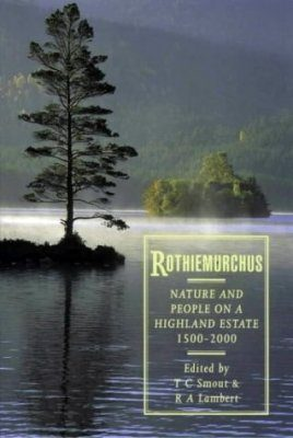 Rothiemurchus: Nature and People on a Highland Estate, 1500-2000