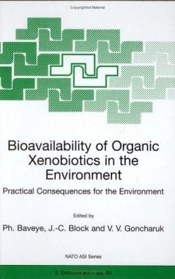 Bioavailability of Organic Xenobiotics in the Environment: Practical Consequences for the Environment