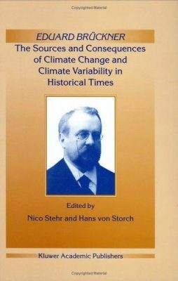Eduard Bruckner - The Sources and Consequences of Climate Change and Climate Variability in Historical Times