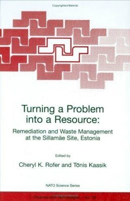 Turning a Problem Into a Resource: Remediation and Waste Managemnent at the Suillamae Site, Estonia