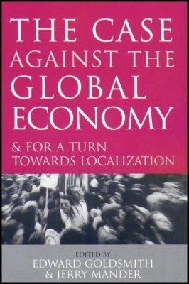 The Case Against the Global Economy and for a Turn Towards Localization