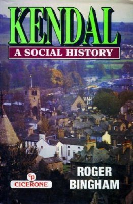 Cicerone Guides: Kendal - A Social History