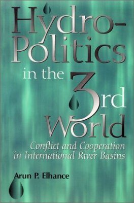 Hydropolitics in the Third World: Conflict and Cooperation in International River Basins
