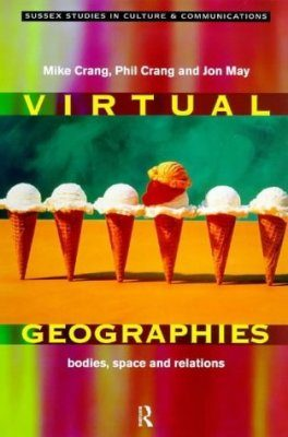 Virtual Geographies: Bodies, Space and relations
