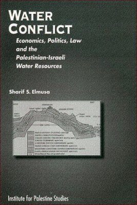 Water Conflict: Economics, Politics, Law and the Palestinian-Israeli Water Resources