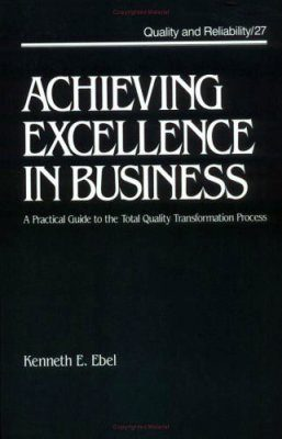 Achieving Excellence in Business: Practical Guide to the Total Quality T ransformation Process