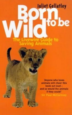 Born to be Wild: The Livewire Guide to Saving Animals