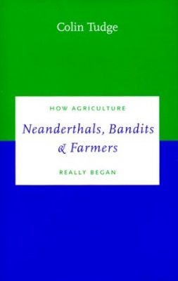 Neanderthals, Bandits and Farmers: How Agriculture Really Began