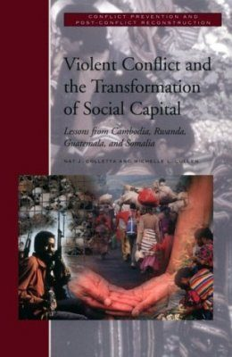 Violent Conflict and the Transformation of Social Capital: Lessons from Rwanda, Somalia, Cambodia and Guatemala