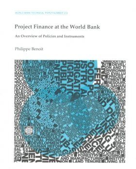Project Finance at the World Bank: An Overview of Policies and Instrumen ts