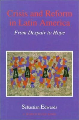 Crisis and Reform in Latin America: From Despair to Hope