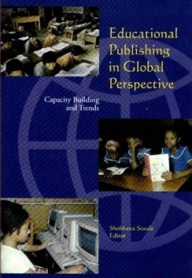Educational Publishing in Global Perspective: Capacity Building and Tren ds