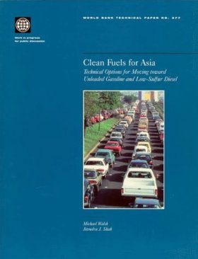 Clean Fuels for Asia: Technical Options for Moving Toward Unleaded Gasol ine and Low-Sulfur Diesel