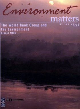 The World Bank Group and the Environment, Fiscal 1996: Environment Matters a t the World Bank