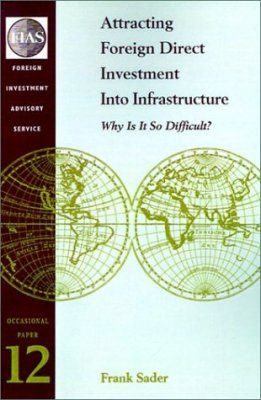 Attracting Foreign Direct Investment into Infrastructure: Why Is It So D ifficult?