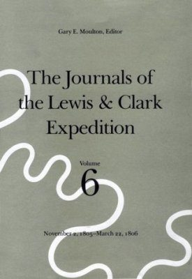The Journals of the Lewis and Clark Expedition, Volume 6: November 2, 1805 - March 22, 1806