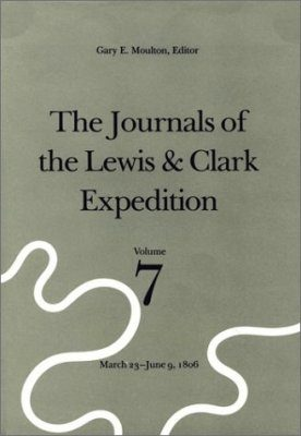 The Journals of the Lewis and Clark Expedition, Volume 7: March 23 -June 9, 1806