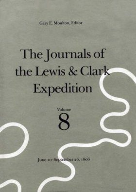 The Journals of the Lewis and Clark Expedition, Volume 8: June 10 - September 26, 1806