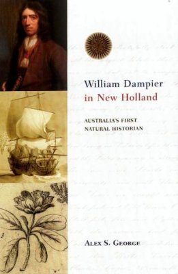 William Dampier in New Holland: Australia's First Natural Historian