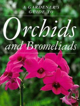 A Gardener's Guide to Orchids and Bromeliads