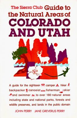 The Sierra Club Guide to the Natural Areas of Colorado and Utah