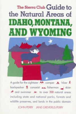 The Sierra Club Guide to the Natural Areas of Idaho, Montana and Wyoming