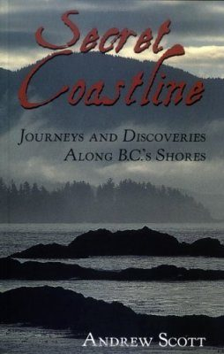 Secret Coastline: Journeys & Discoveries Along British Columbia's Shores