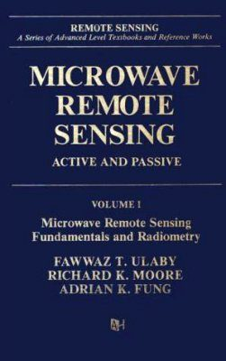 Microwave Remote Sensing: Active and Passive Volume 1: Microwave Remote Sensing Fundamentals and Radiometry