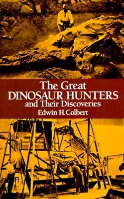 The Great Dinosaur Hunters and Their Discoveries