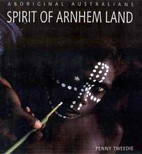 Aboriginal Australians: Spirit of Arnhem Land