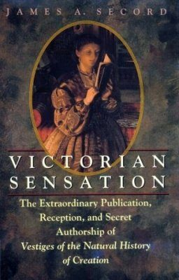 "Victorian Sensations: The Extraordinary Publication, Reception and Secret Authorship of ""Vestiges of the Natural History of Creation"""
