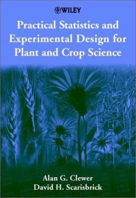 Practical Statistics and Experimental Design for Plant and Crop Science