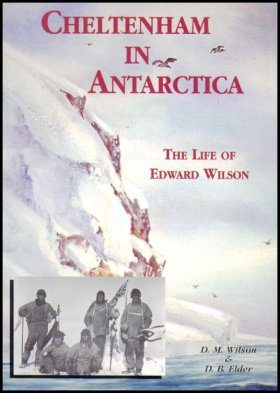 Cheltenham in Antarctica: The Life of Edward Wilson