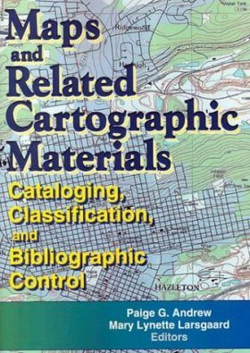 Maps and Related Cartographic Materials: Cataloguing, Classification Bibliographic Control