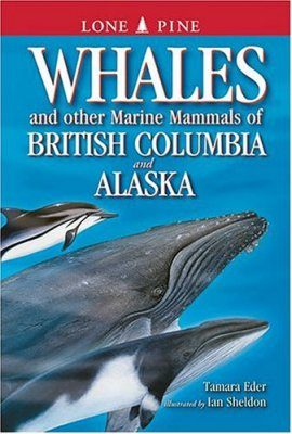 Whales and Other Marine Mammals of British Columbia and Alaska