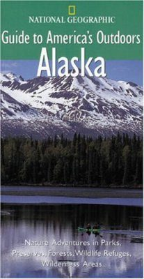 National Geographic Guides to America's Outdoors: Alaska